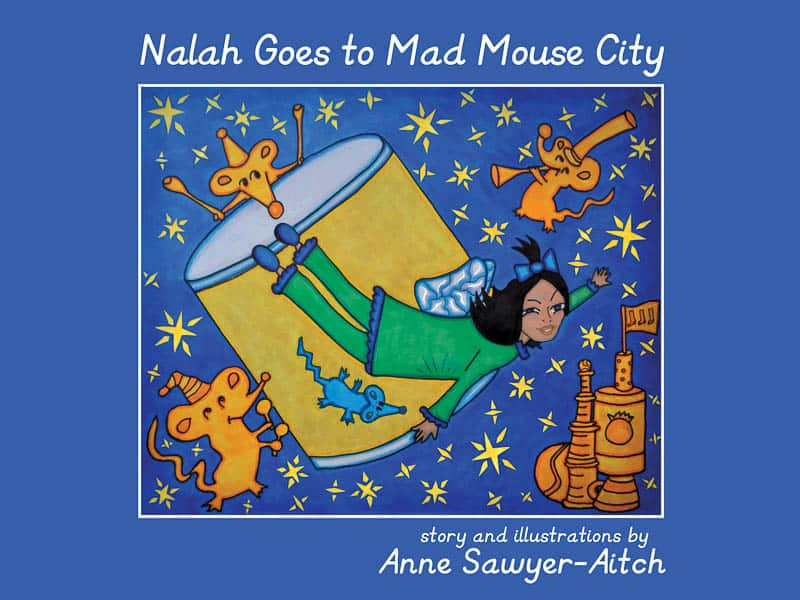 From Nalah Goes to Mad Mouse City, Anne's second children's book. Magic Lantern Press, 2014.
